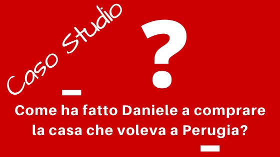 Caso studio: Come ha fatto Daniele a comprare la casa che voleva a Perugia?